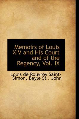 Memoirs of Louis XIV and His Court and of the Regency, Vol. IX by Louis De Rouvroy, Duc Saint-Simon