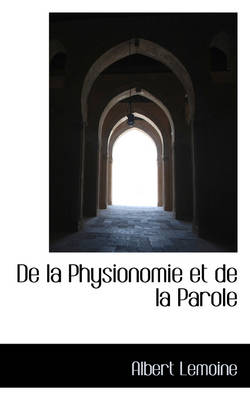 de La Physionomie Et de La Parole by Albert Lemoine
