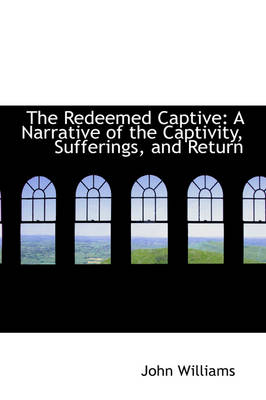 The Redeemed Captive A Narrative of the Captivity, Sufferings, and Return by Professor John, (Ph (University of Cambridge) Williams