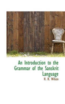 An Introduction to the Grammar of the Sanskrit Language by H H Wilson