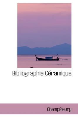 Bibliographie C Ramique by Jules Francois Champfleury