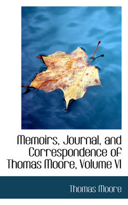 Memoirs, Journal, and Correspondence of Thomas Moore, Volume VI by Thomas (Professor and Chairman Department of Reproductive Medicine University of California San Diego School of Medicine Moore
