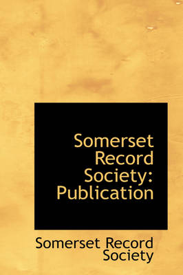 Somerset Record Society Publication by Somerset Record Society