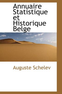 Annuaire Statistique Et Historique Belge by Auguste Schelev