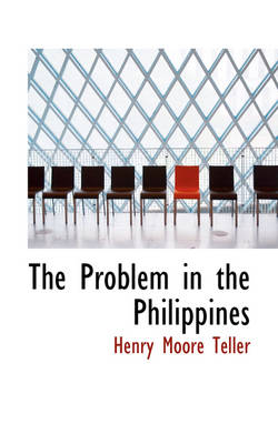 The Problem in the Philippines by Henry Moore Teller