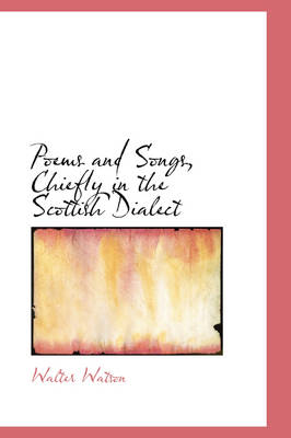 Poems and Songs, Chiefly in the Scottish Dialect by Walter Watson