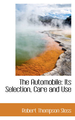 The Automobile Its Selection, Care and Use by Robert Thompson Sloss