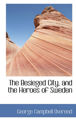 The Besieged City, and the Heroes of Sweden by George Campbell Overend