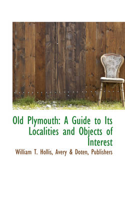 Old Plymouth A Guide to Its Localities and Objects of Interest by William T Hollis
