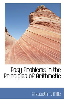 Easy Problems in the Principles of Arithmetic by Elizabeth T Mills
