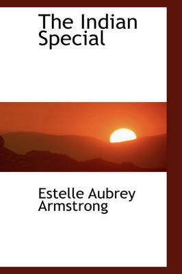 The Indian Special by Estelle Aubrey Armstrong