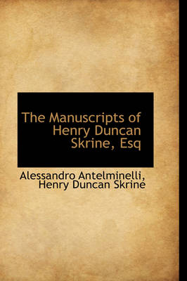 The Manuscripts of Henry Duncan Skrine, Esq by Alessandro Antelminelli