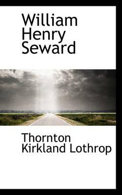 William Henry Seward by Thornton Kirkland Lothrop