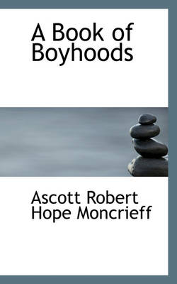 A Book of Boyhoods by Ascott Robert Hope Moncrieff