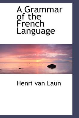 A Grammar of the French Language by Henri Van Laun