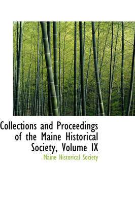 Collections and Proceedings of the Maine Historical Society, Volume IX by Maine Historical Society