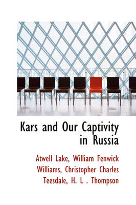 Kars and Our Captivity in Russia by Colonel Atwell Lake