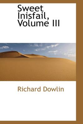 Sweet Inisfail, Volume III by Richard Dowlin
