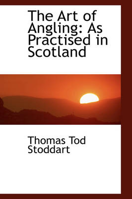 The Art of Angling As Practised in Scotland by Thomas Tod Stoddart
