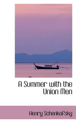A Summer with the Union Men by Henry Schenkofsky