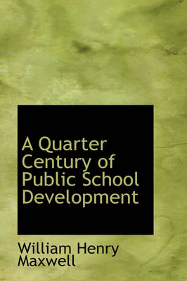 A Quarter Century of Public School Development by William Henry Maxwell