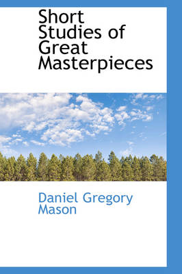 Short Studies of Great Masterpieces by Daniel Gregory Mason
