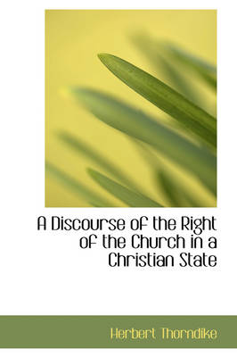 A Discourse of the Right of the Church in a Christian State by Herbert Thorndike