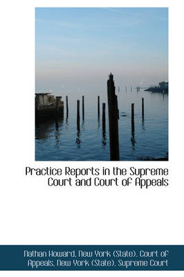 Practice Reports in the Supreme Court and Court of Appeals by Nathan Howard