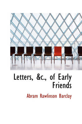 Letters, of Early Friends by Abram Rawlinson Barclay