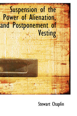 Suspension of the Power of Alienation, and Postponement of Vesting by Stewart Chaplin