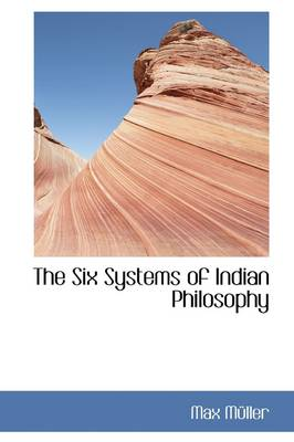 The Six Systems of Indian Philosophy by Friedrich Maximilian Muller