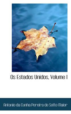 OS Estados Unidos, Volume I by Anton Da Cunha Pereira De Sotto Maior