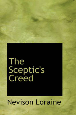 The Sceptic's Creed by Nevison Loraine