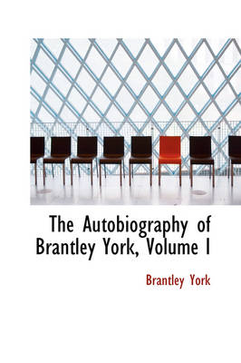 The Autobiography of Brantley York, Volume I by Brantley York