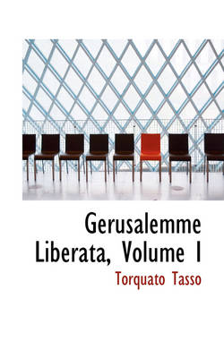 Gerusalemme Liberata, Volume I by Author Torquato Tasso