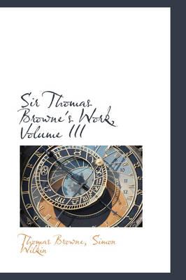Sir Thomas Browne's Work, Volume III by Thomas, Sir Browne
