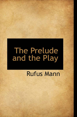 The Prelude and the Play by Rufus Mann