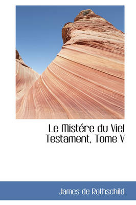 Le Mist Re Du Viel Testament, Tome V by James De, Mrs Rothschild