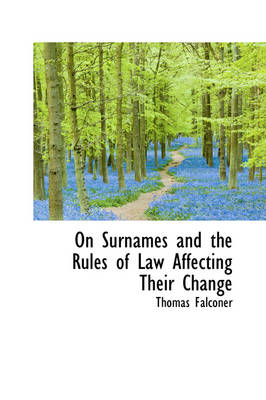 On Surnames and the Rules of Law Affecting Their Change by Thomas Falconer