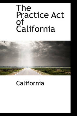 The Practice Act of California by California