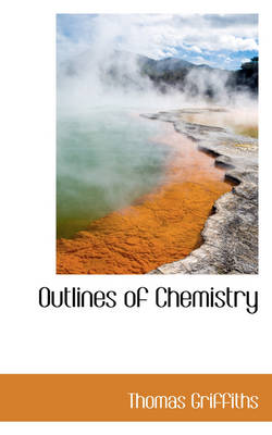 Outlines of Chemistry by Thomas Griffiths