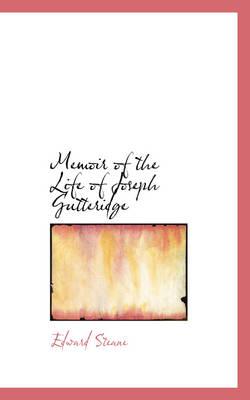 Memoir of the Life of Joseph Gutteridge by Edward Steane