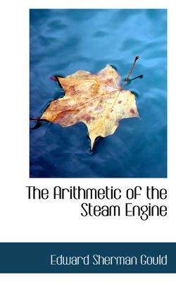 The Arithmetic of the Steam Engine by Edward Sherman Gould