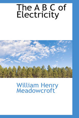 The A B C of Electricity by William Henry Meadowcroft