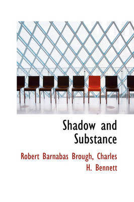 Shadow and Substance by Robert Barnabas Brough