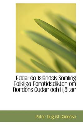 Edda En Isl Ndsk Samling Folkliga Forntidsdikter Om Nordens Gudar Och Hj Ltar by Peter August Gdecke