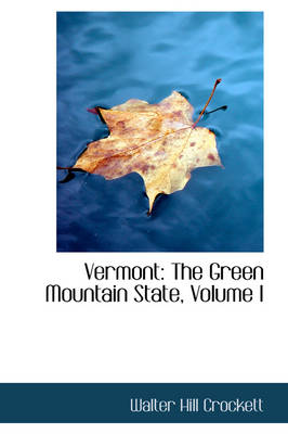Vermont The Green Mountain State, Volume I by Walter Hill Crockett