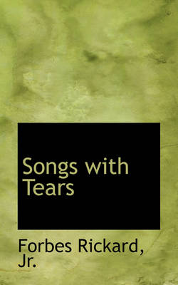 Songs with Tears by Rickard, Jr. Forbes, Forbes Rickard Jr
