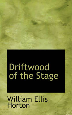 Driftwood of the Stage by William Ellis Horton