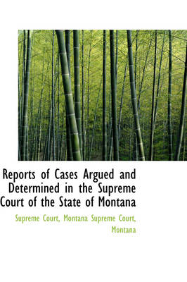 Reports of Cases Argued and Determined in the Supreme Court of the State of Montana by Supreme Court